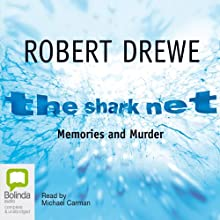 The Shark Net: Memories and Murder Audiobook by Robert Drewe Narrated by Michael Carman