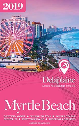 Myrtle Beach - The Delaplaine 2019 Long Weekend Guide (Guide Beach Travel Myrtle)