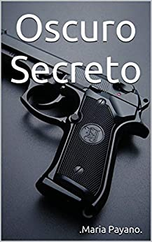 Oscuro Secreto: Dark Secret (Spanish Edition) by [Payano, Maria]