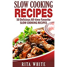 Slow Cooking Recipes: 50 Delicious All-time Favorite Slow Cooking Recipes