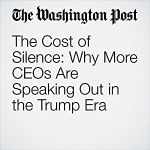 The Cost of Silence: Why More CEOs Are Speaking Out in the Trump Era