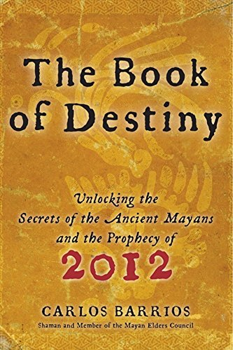 Download The Book of Destiny: Unlocking the Secrets of the Ancient Mayans and the Prophecy of 2012 pdf epub