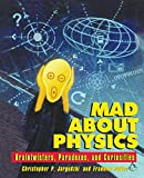 img - for Mad About Physics: Braintwisters, Paradoxes, and Curiosities book / textbook / text book