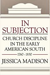 In Subjection: Church Discipline in the Early American South, 1760-1830 Hardcover