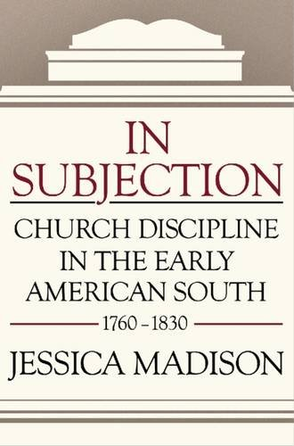 In Subjection: Church Discipline in the Early American South, 1760-1830 pdf