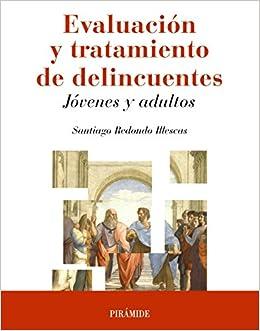 Evaluación y tratamiento de delincuentes: Jóvenes y adultos Psicología: Amazon.es: Santiago Redondo Illescas: Libros