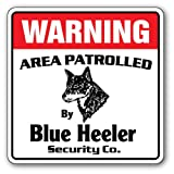 Blue Heeler Security Sign   Indoor/Outdoor   Funny Home Décor for Garages, Living Rooms, Bedroom, Offices   SignMission Area Patrolled By Dog Cattle Livestock Breed Pet Lover Sign Decoration