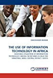 THE USE OF INFORMATION TECHNOLOGY IN AFRICA: ASSESSING UTILIZATION OF INFORMATION TECHNOLOGY AMONG SECRETARIES IN SELECTED MINISTRIES, MERU CENTRAL DISTRICT, KENYA