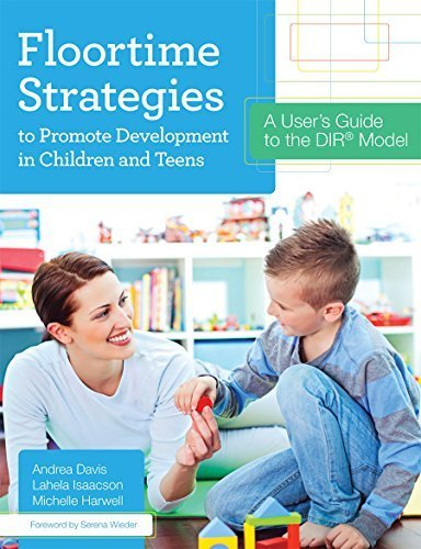 Floortime Strategies to Promote Development in Children and Teens: A User's Guide to the DIR? Model by Andrea Davis Ph.D. (2014-08-07)