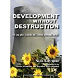 img - for [(Development without Destruction: The UN and Global Resource Management )] [Author: Nico Schrijver] [Jul-2010] book / textbook / text book