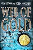 Web of Gold: The Secret History of Sacred Treasures by Guy Patton (2000-01-21)