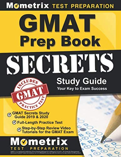 GMAT Prep Book: GMAT Secrets Study Guide 2019 & 2020, Full-Length Practice Test, Step-by-Step Review Video Tutorials for the GMAT Exam: (Updated for the Latest Official Test Outline)