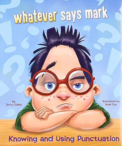 Whatever says mark: Knowing and Using Punctuation (Language on the Loose)