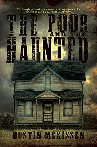Did his parents suffer from mental illness and addiction, or were they possessed by something even worse—and has that presence arrived to take Jimmy? The Poor and The Haunted by Dustin McKissen