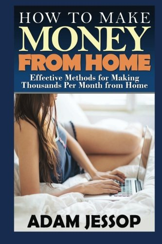 How to Make Money from Home: Effective Methods for Making Thousands Per Month from Home