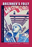 Brezhnev's Folly : The Building of BAM and Late Soviet Socialism, Ward, Christopher J., 0822961385