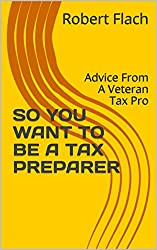 SO YOU WANT TO BE A TAX PREPARER: Advice From A Veteran Tax Pro