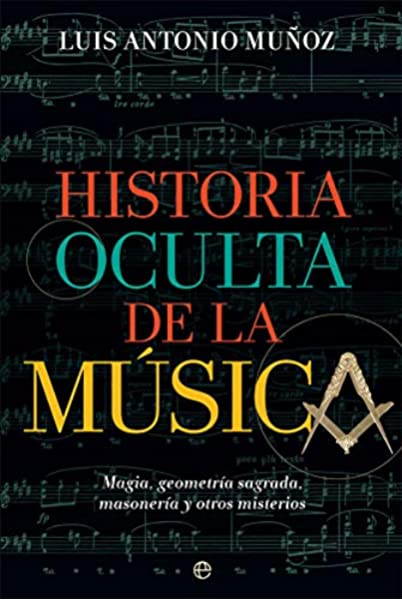 Historia oculta de la música: Magia, geometría sagrada, masonería y otros misterios Fuera de colección: Amazon.es: Muñoz, Luis Antonio: Libros