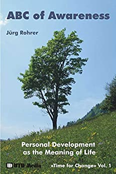 ABC of Awareness: Personal Development as the Meaning of Life (Time for Change Book 1) by [Rohrer, Jürg]