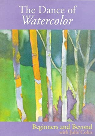 Amazon.com: The Dance of Watercolor: Beginners and Beyond: Julie ...