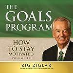 How to Stay Motivated: The Goals Program | Zig Ziglar