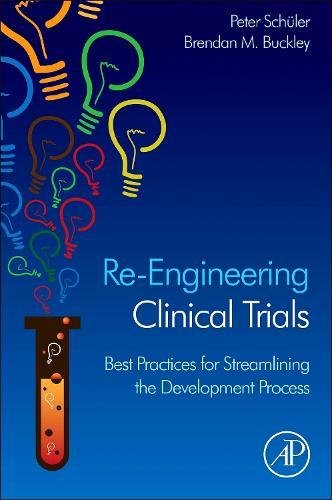 Re-Engineering Clinical Trials: Best Practices for Streamlining the Development Process by Academic Press