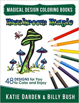 Amazon Mushroom Magic 48 Fantasy Designs For You To Color Enjoy Magical Design Coloring Books Volume 10 9781541022515 Katie Darden