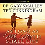 As Long as We Both Shall Live: Experiencing the Marriage You've Always Wanted | Gary Smalley,Ted Cunningham