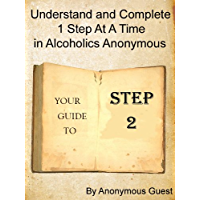 12 Steps of AA - Step 2 - Understand and Complete One Step At A Time in Recovery with Alcoholics Anonymous