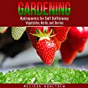 Gardening: Hydroponics for Self Sufficiency - Vegetables, Herbs, and Berries Audiobook by Melissa Honeydew Narrated by Martin James