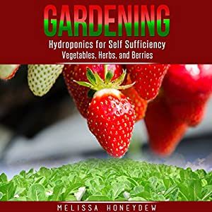 Gardening: Hydroponics for Self Sufficiency - Vegetables, Herbs, and Berries Audiobook