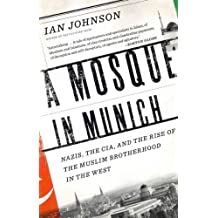 A Mosque in Munich: Nazis, the CIA, and the Rise of the Muslim Brotherhood in the West [ A MOSQUE IN MUNICH: NAZIS, THE CIA, AND THE RISE OF THE MUSLIM BROTHERHOOD IN THE WEST BY Johnson, Ian ( Author ) Aug-10-2011[ A MOSQUE IN MUNICH: NAZIS, THE CIA, AND THE RISE OF THE MUSLIM BROTHERHOOD IN THE WEST [ A MOSQUE IN MUNICH: NAZIS, THE CIA, AND THE RISE OF THE MUSLIM BROTHERHOOD IN THE WEST BY JOHNSON, IAN ( AUTHOR ) AUG-10-2011 ] By Johnson, Ian ( Author )Aug-10-2011 Hardcover