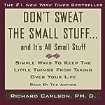 Don't Sweat the Small Stuff, and It's All Small Stuff | Richard Carlson