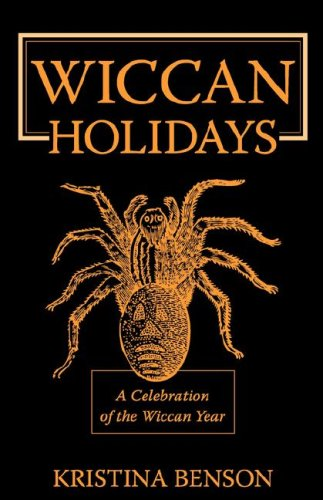 Wiccan Holidays - A Celebration of the Wiccan Year: 365 days in the Witches Year