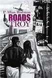 Roads:Troy, P. Allan Rodman, 0595275524