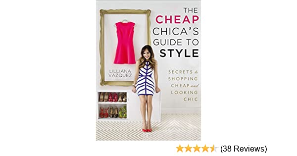83ea0126c67 The Cheap Chica s Guide to Style  Secrets to Shopping Cheap and Looking  Chic  Lilliana Vazquez  9781592408085  Amazon.com  Books