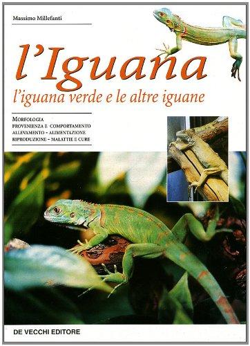 L'iguana. L'iguana verde e le altre iguane Copertina flessibile – 23 apr 2009 Massimo Millefanti De Vecchi 8841276223 683947