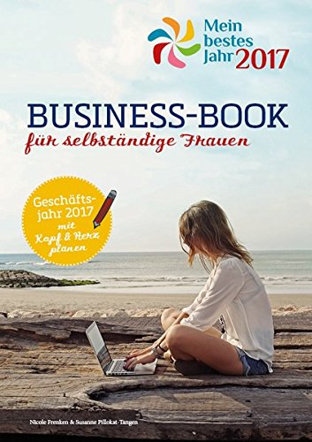 Business-Book - Mein bestes Jahr 2017: Für selbständige Frauen und ihre Geschäftsjahresplanung 2017