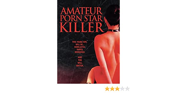 amateur porn star killer stream