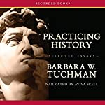 Practicing History—Selected Essays | Barbara Tuchman