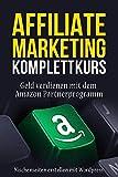 Affiliate Marketing Komplettkurs - Nischenseiten erstellen & Geld verdienen mit dem Amazon Partnerprogramm!