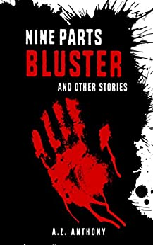 Nine Parts Bluster and Other Stories: A dark fantasy anthology by [Anthony, A.Z.]