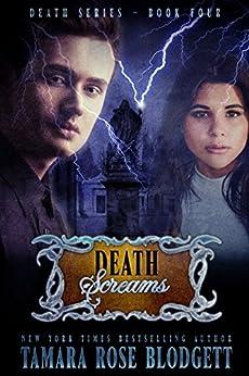 Death Screams (#4): New Adult Dark Paranormal/Sci-fi Romance (The Death Series) by [Blodgett, Tamara Rose]