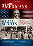We Are Americans, We Are Scouts, David C. Scott, Tweed Roosevelt (Foreword), 0978983610