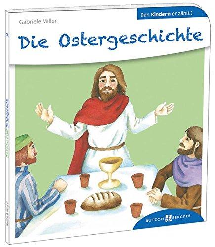 Die Ostergeschichte den Kindern erzählt: Den Kindern erzählt/erklärt 34