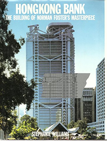 Hongkong Bank : The Building of Norman Foster's Masterpiece