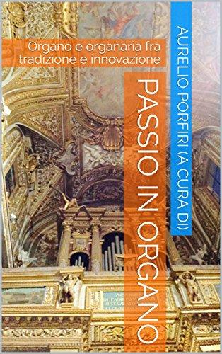 passio-in-organo-organo-e-organaria-fra-tradizione-e-innovazione-italian-edition