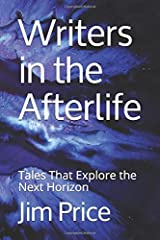 Writers in the Afterlife: Tales That Explore the Next Horizon Paperback