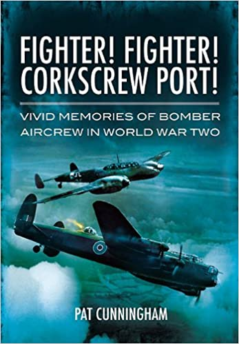 Fighter! Fighter! Corkscrew Port!: Vivid Memories of Bomber