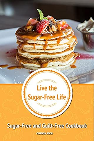 Live the Sugar-Free Life: Sugar-Free and Guilt-Free Cookbook - Cranberry Recipes